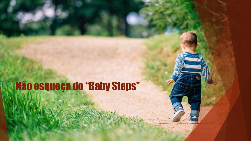 """Não esqueça do """"Baby Steps"""""""