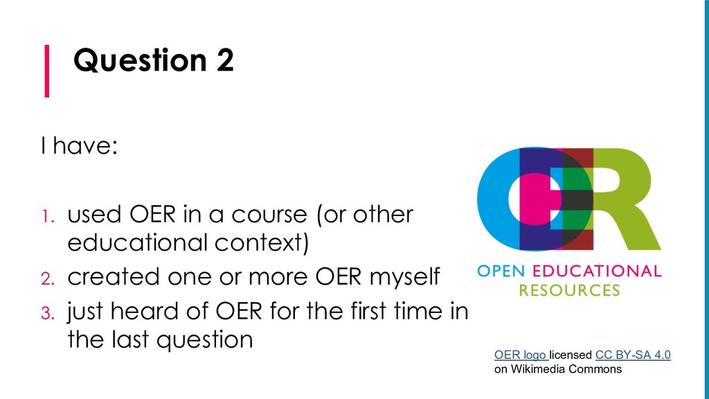 Question 2 I have: 1. used OER in a course (or ...