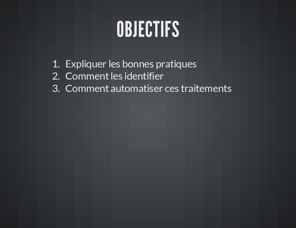 OBJECTIFS 1. Expliquer les bonnes pratiques 2. ...