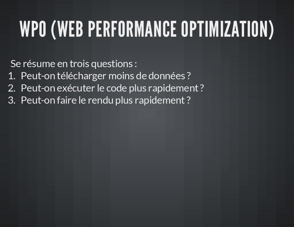 WPO (WEB PERFORMANCE OPTIMIZATION) Se résume en...