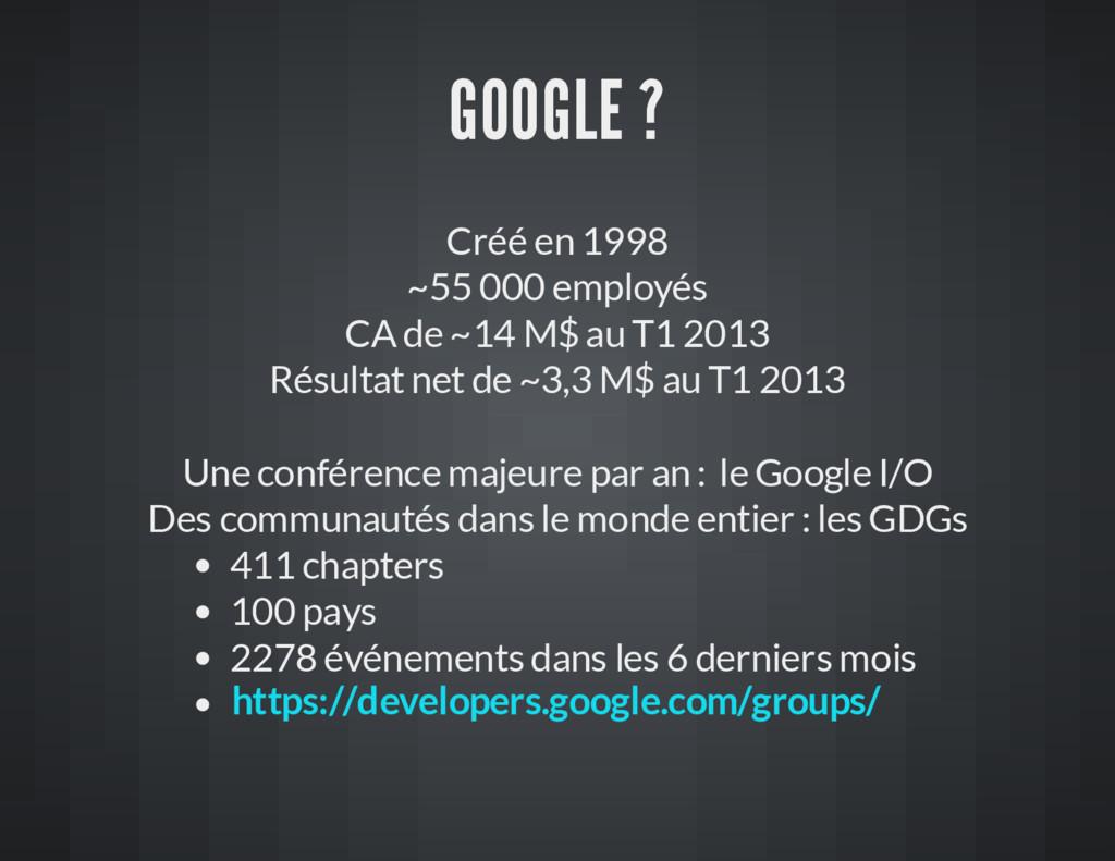 GOOGLE ? Créé en 1998 ~55 000 employés CA de ~1...