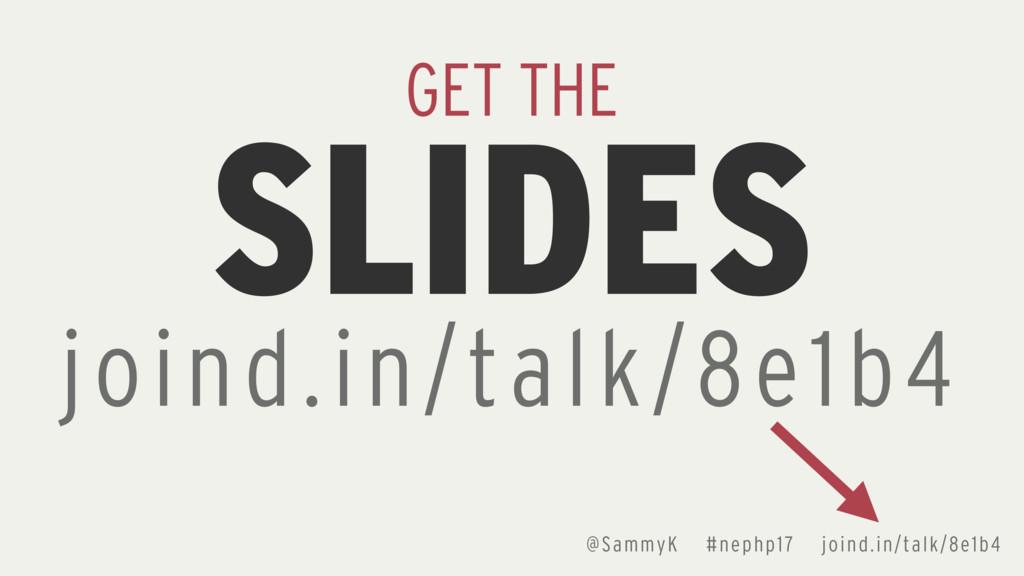 @SammyK #nephp17 joind.in/talk/8e1b4 SLIDES GET...