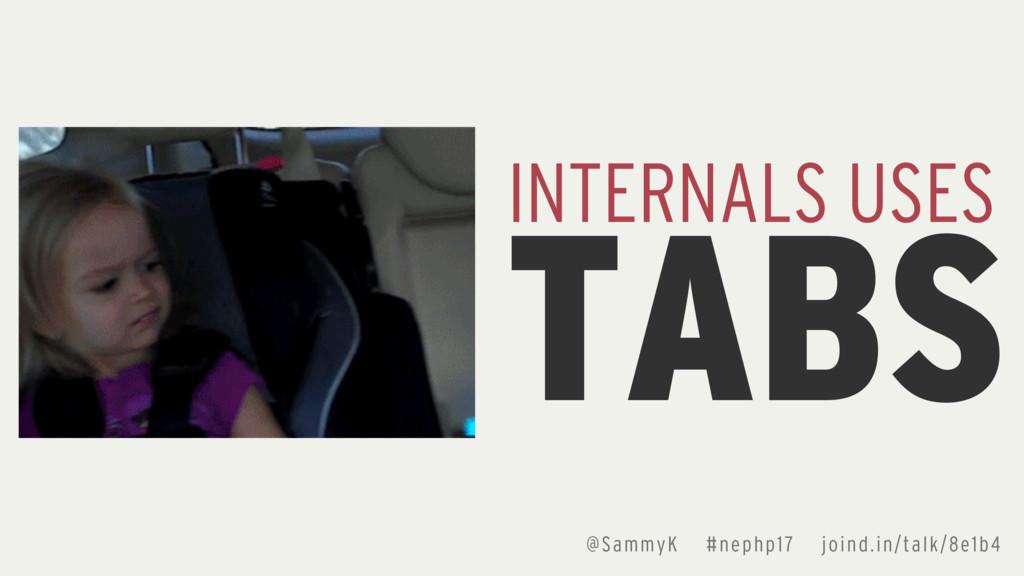 @SammyK #nephp17 joind.in/talk/8e1b4 TABS INTER...