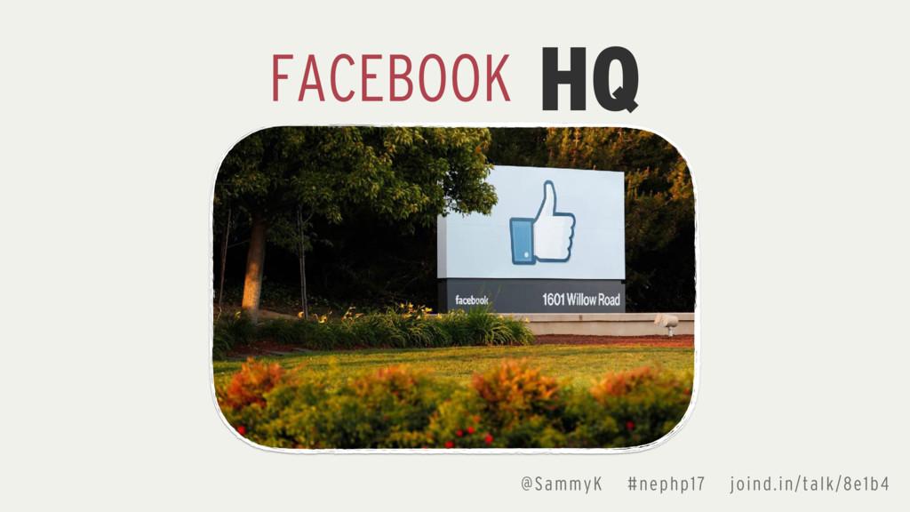 @SammyK #nephp17 joind.in/talk/8e1b4 HQ FACEBOOK