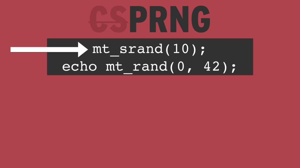CSPRNG mt_srand(10); echo mt_rand(0, 42);