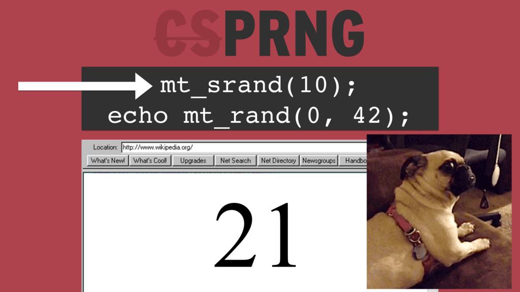 mt_srand(10); echo mt_rand(0, 42); 21 CSPRNG
