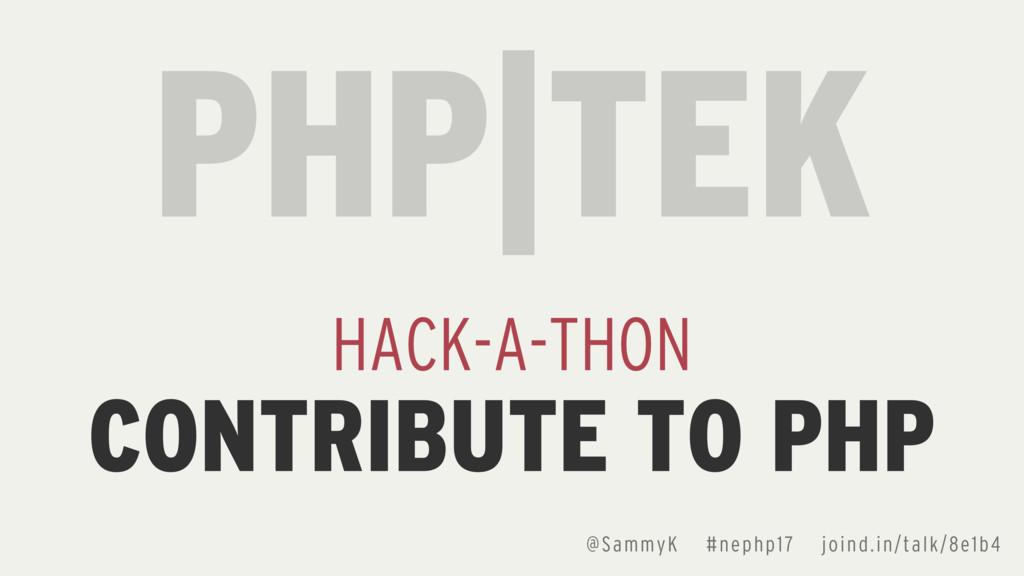 @SammyK #nephp17 joind.in/talk/8e1b4 PHP TEK HA...