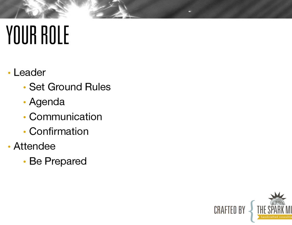 YOUR ROLE • Leader • Set Ground Rules • Ag...