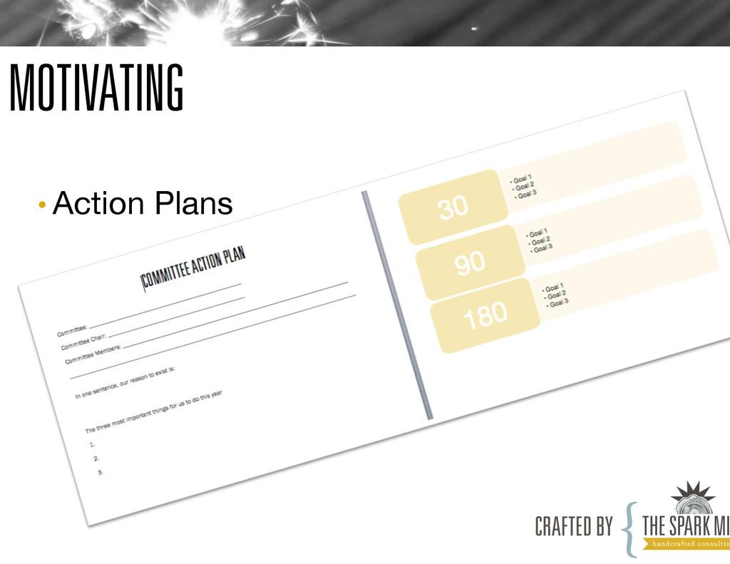 MOTIVATING •Action Plans