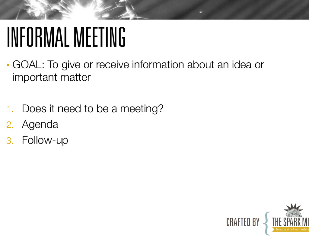 INFORMAL MEETING • GOAL: To give or receive in...