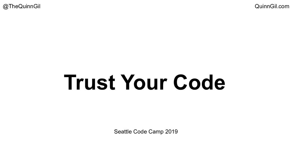 Trust Your Code @TheQuinnGil QuinnGil.com Seatt...