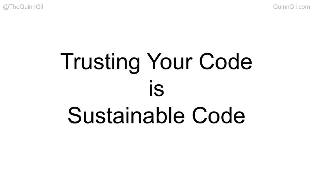 Trusting Your Code is Sustainable Code @TheQuin...