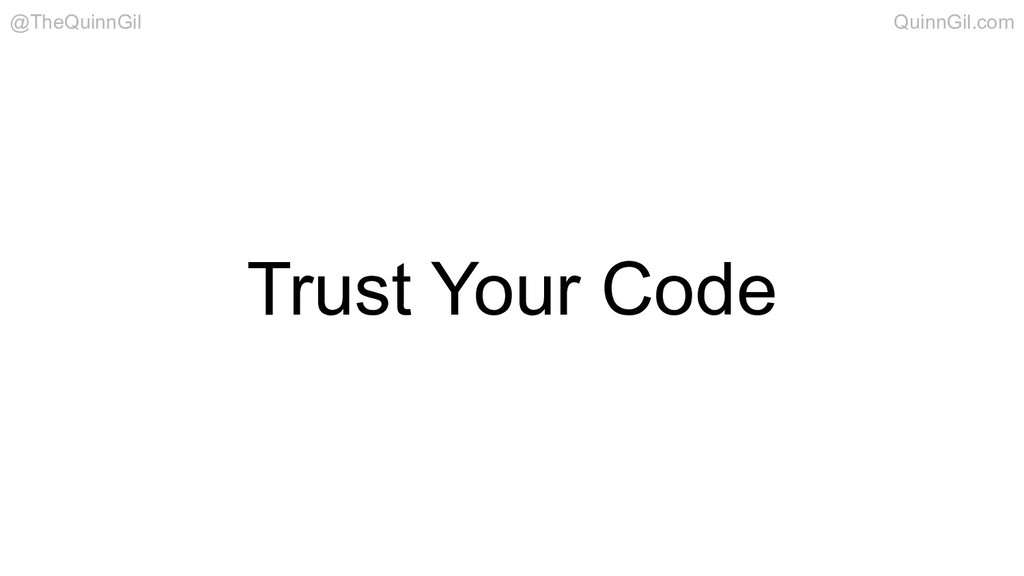 Trust Your Code @TheQuinnGil QuinnGil.com