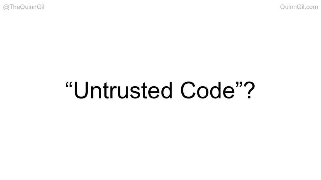 """Untrusted Code""? @TheQuinnGil QuinnGil.com"