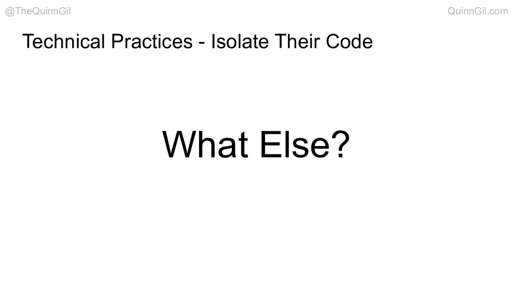 What Else? Technical Practices - Isolate Their ...