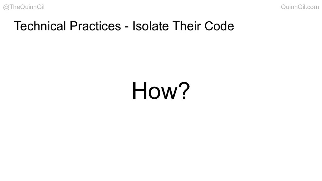 How? Technical Practices - Isolate Their Code @...