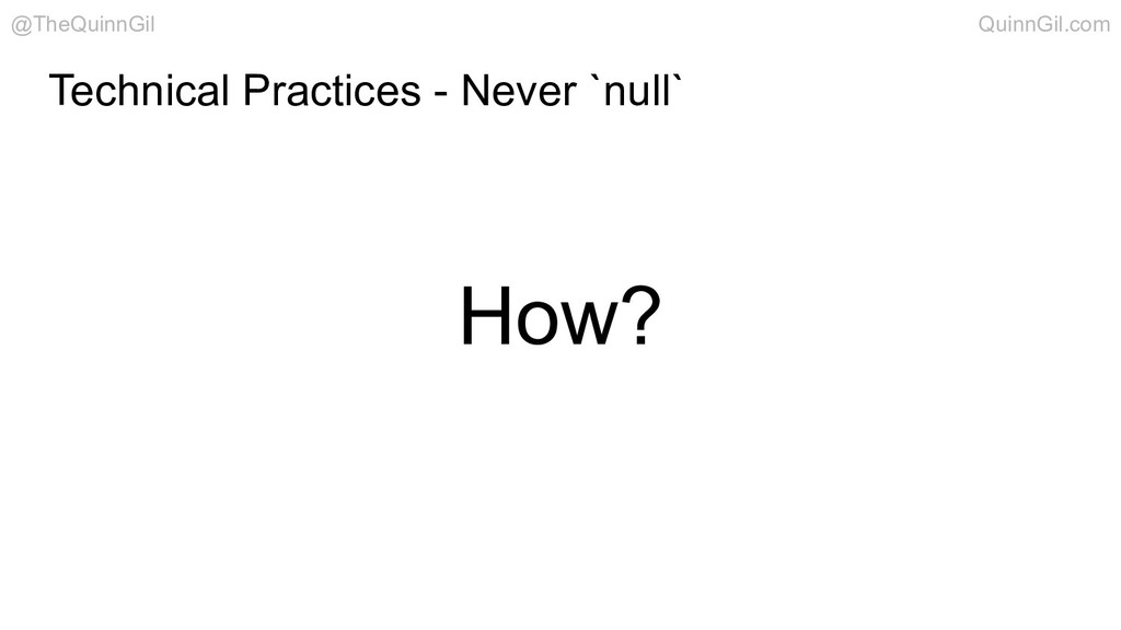 How? Technical Practices - Never `null` @TheQui...
