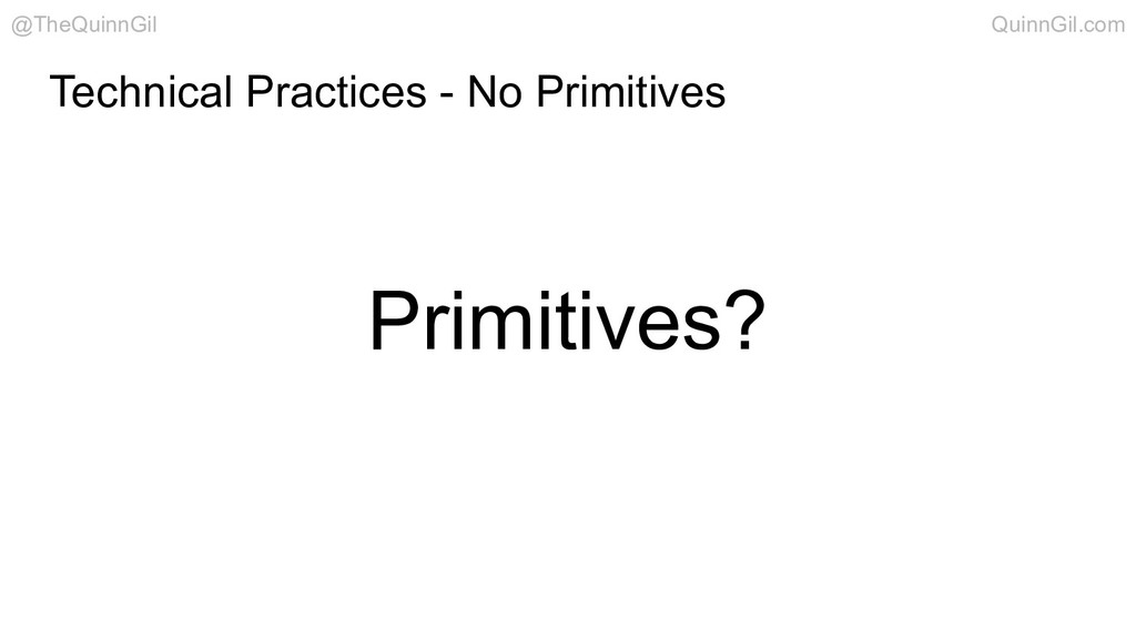 Primitives? Technical Practices - No Primitives...