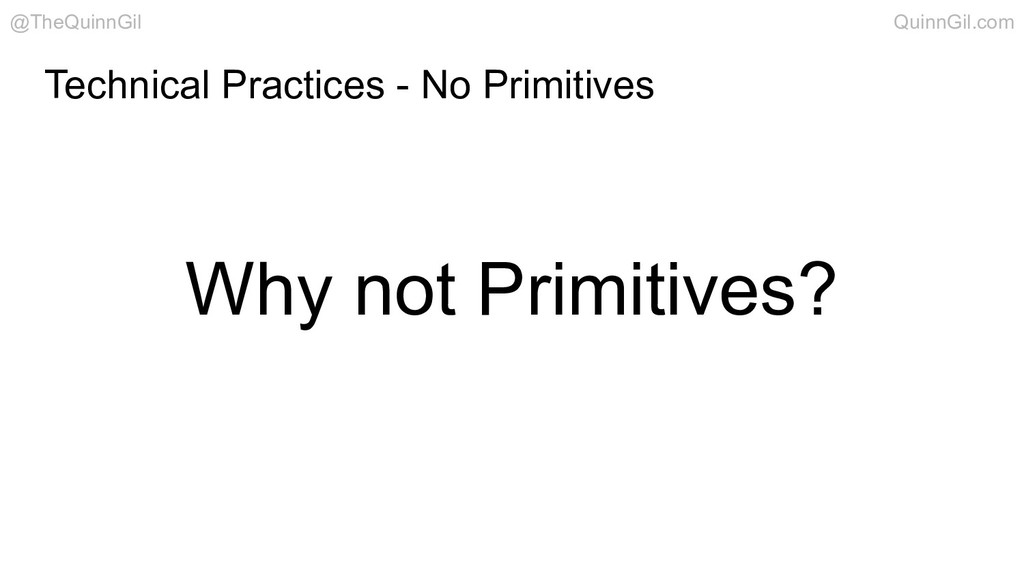 Why not Primitives? Technical Practices - No Pr...