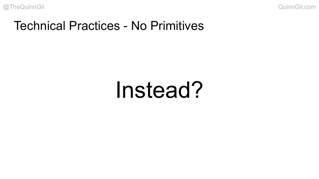 Instead? Technical Practices - No Primitives @T...