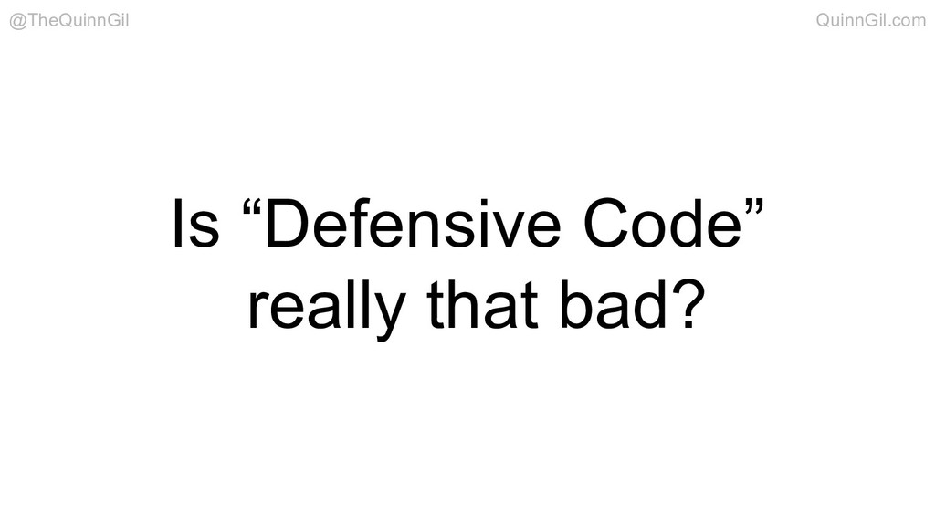 "Is ""Defensive Code"" really that bad? @TheQuinnG..."