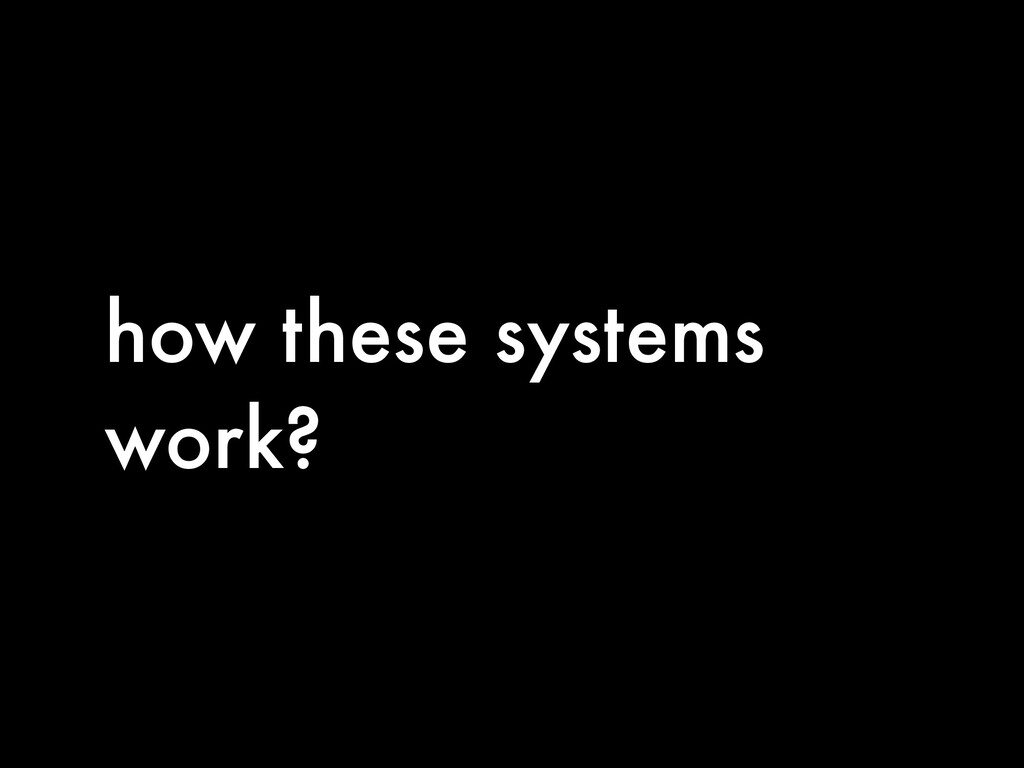 how these systems work?