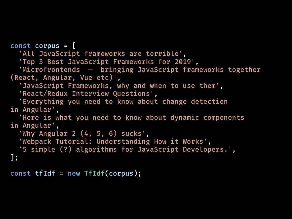 const corpus = [ 'All JavaScript frameworks are...
