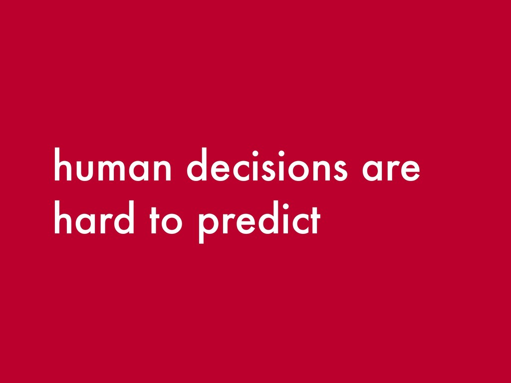 human decisions are hard to predict