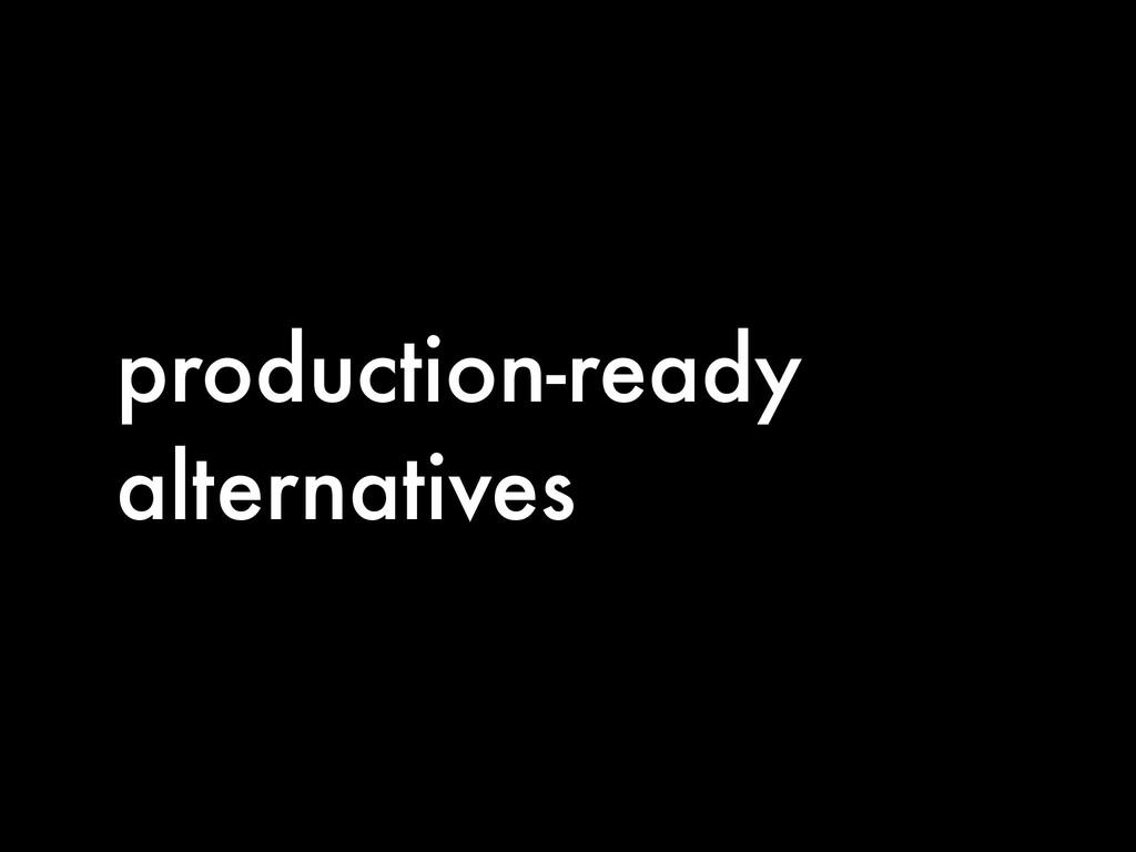 production-ready alternatives