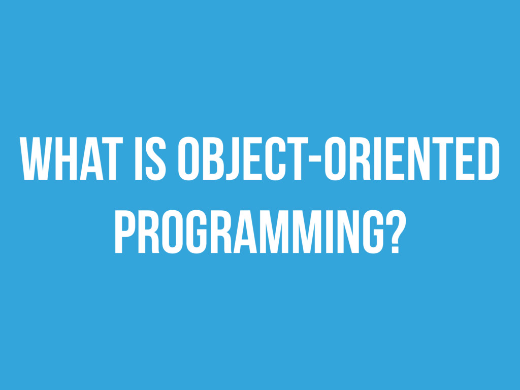What is Object-Oriented Programming?