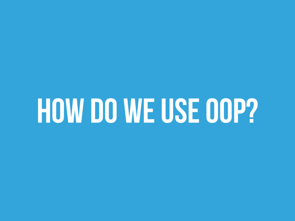 How do we use Oop?