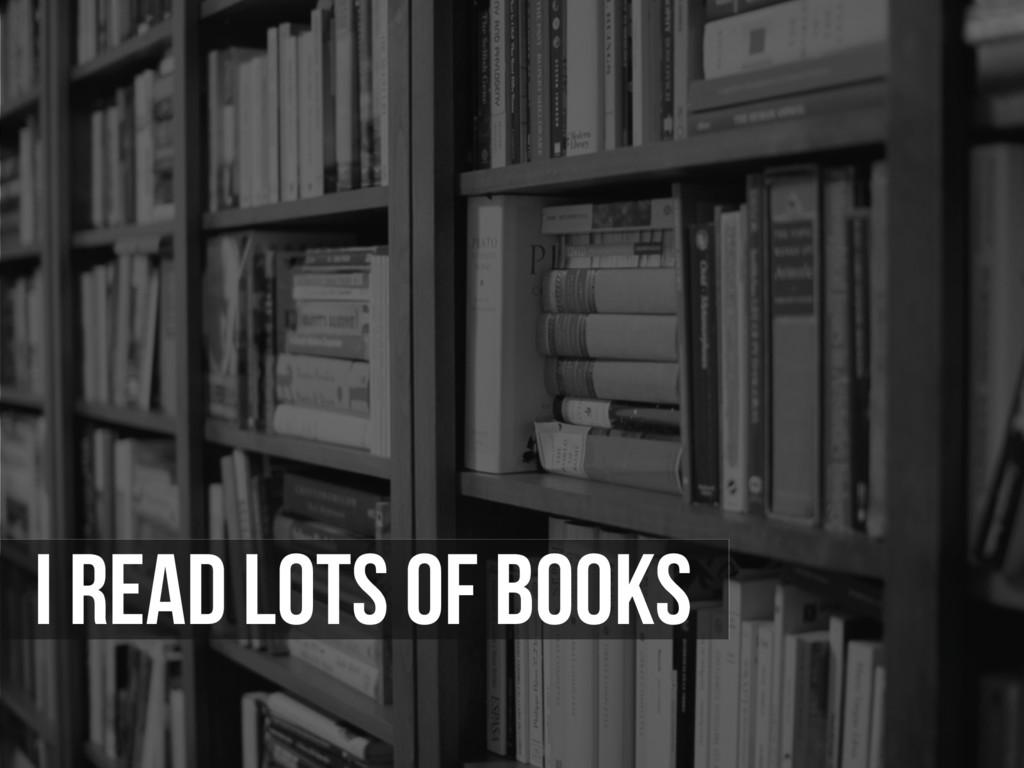 I read lots of books
