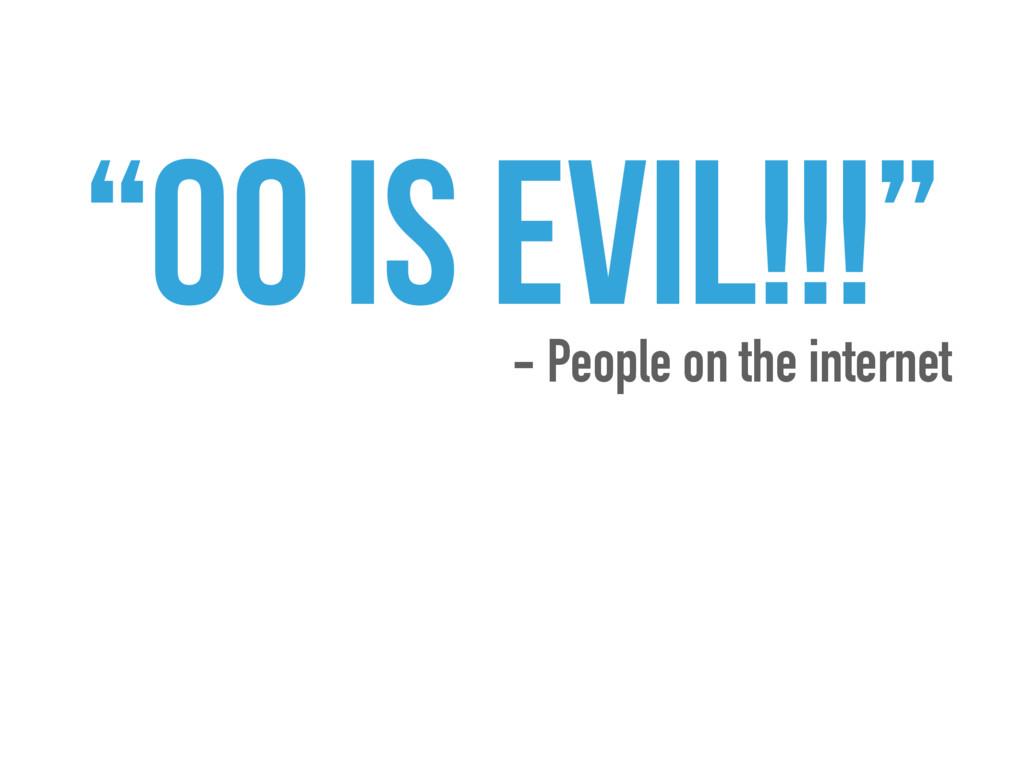 """OO IS EVIL!!!"" - People on the internet"