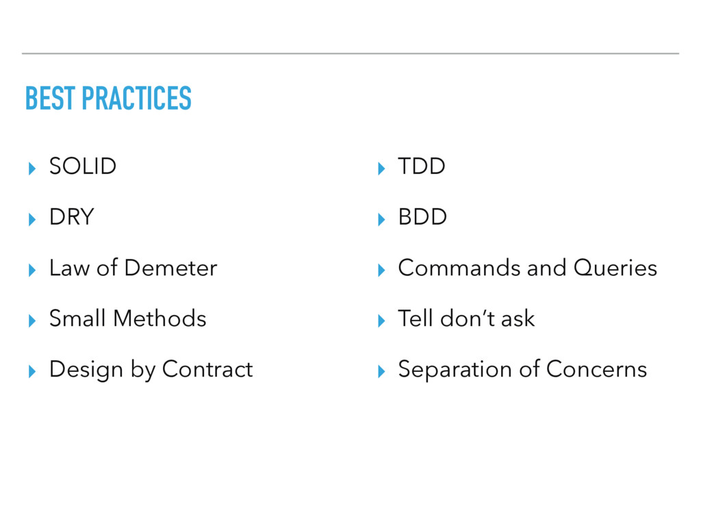 BEST PRACTICES ▸ SOLID ▸ DRY ▸ Law of Demeter ▸...
