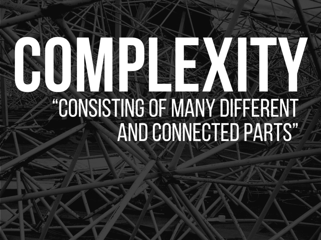 """Complexity """"CONSISTING OF MANY DIFFERENT AND CO..."""