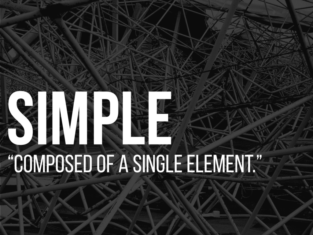 """Simple """"COMPOSED OF A SINGLE ELEMENT."""""""
