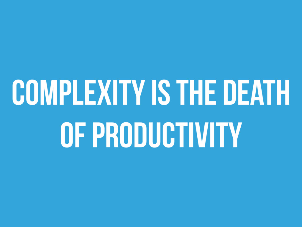 Complexity is the death of productivity