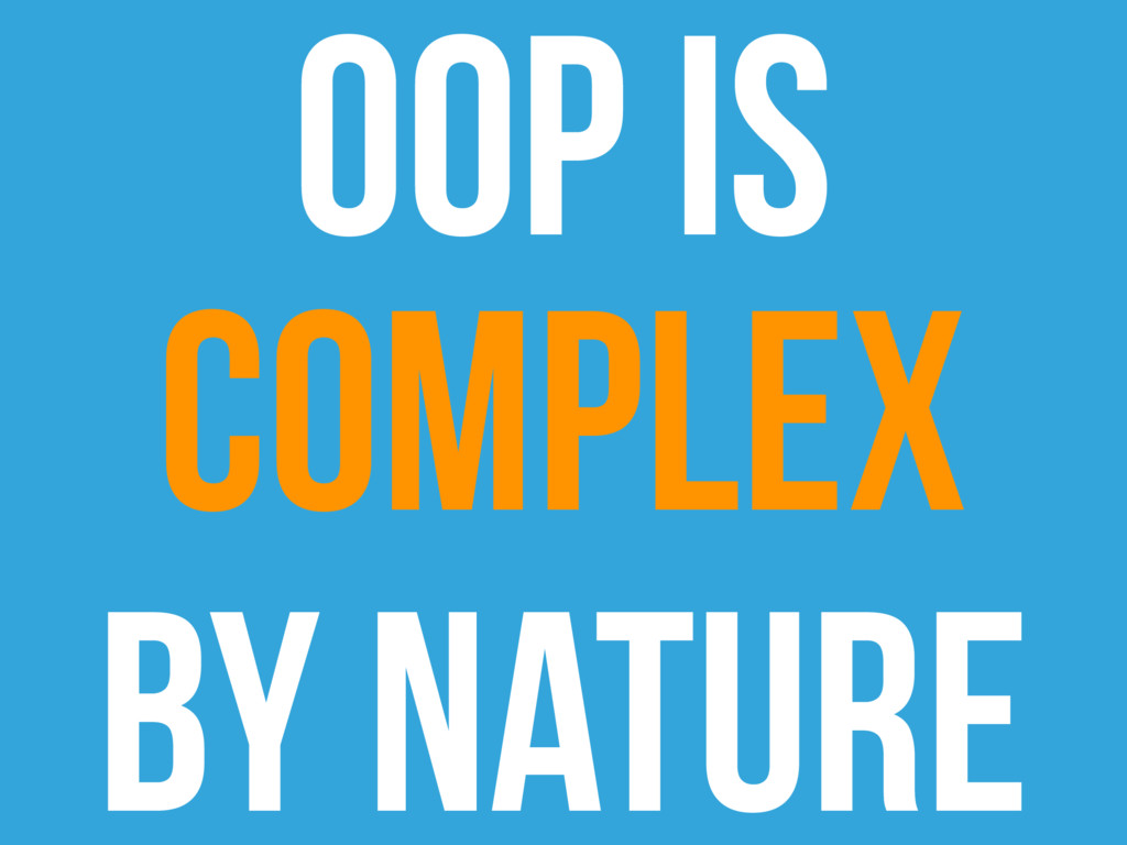 OOP is complex By Nature