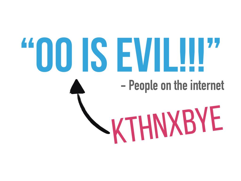 """""""OO IS EVIL!!!"""" - People on the internet Kthnxb..."""