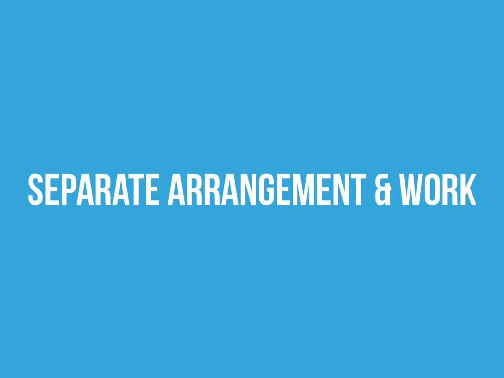 Separate arrangement & work