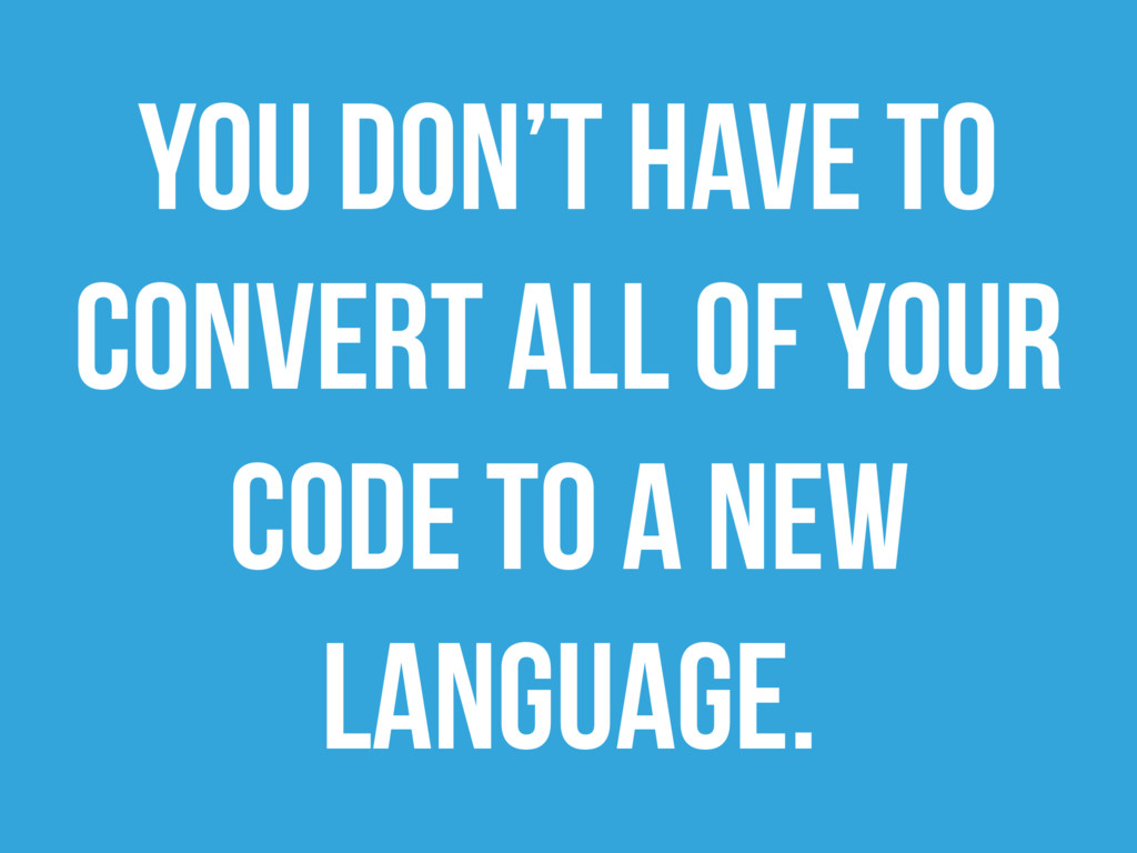 You don't have to convert all of your code to a...