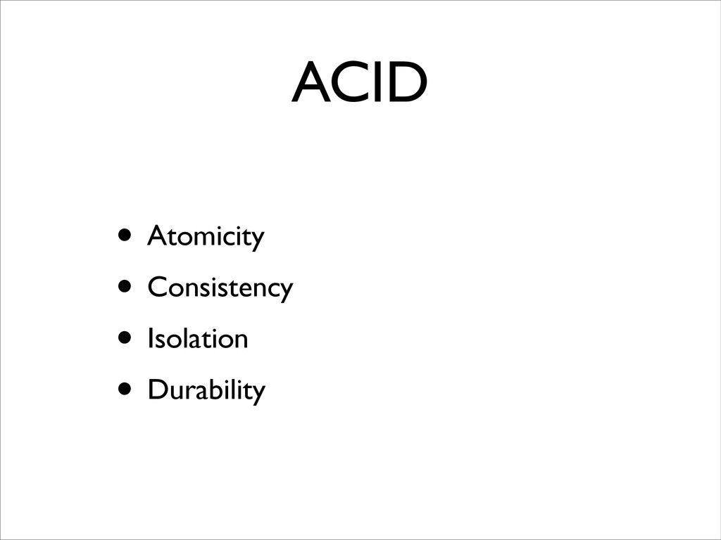 ACID • Atomicity  • Consistency  • Isolatio...