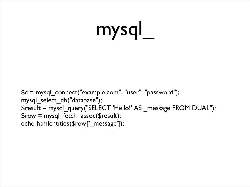 "mysql_ $c = mysql_connect(""example.com"", ""user""..."