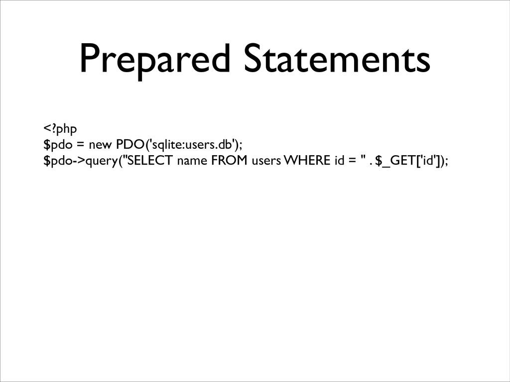 Prepared Statements <?php  $pdo = new PDO('sq...