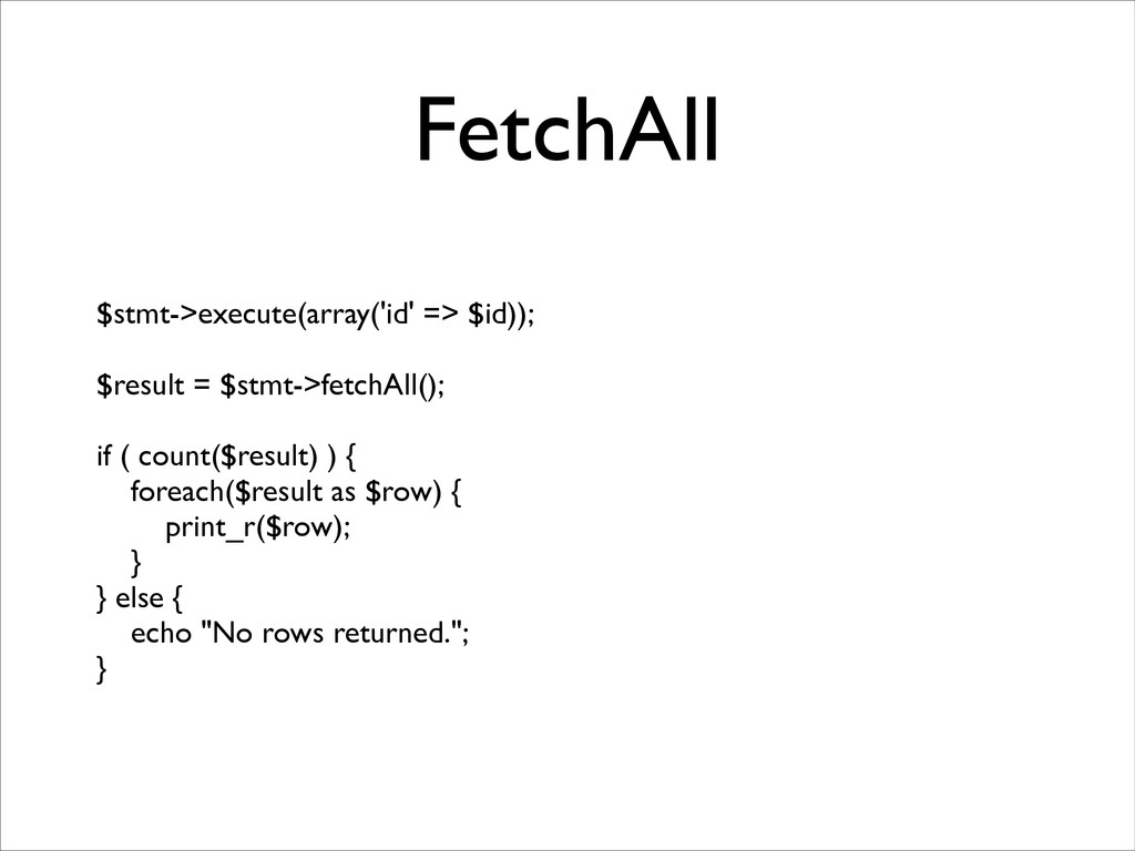 FetchAll $stmt->execute(array('id' => $id)); ...