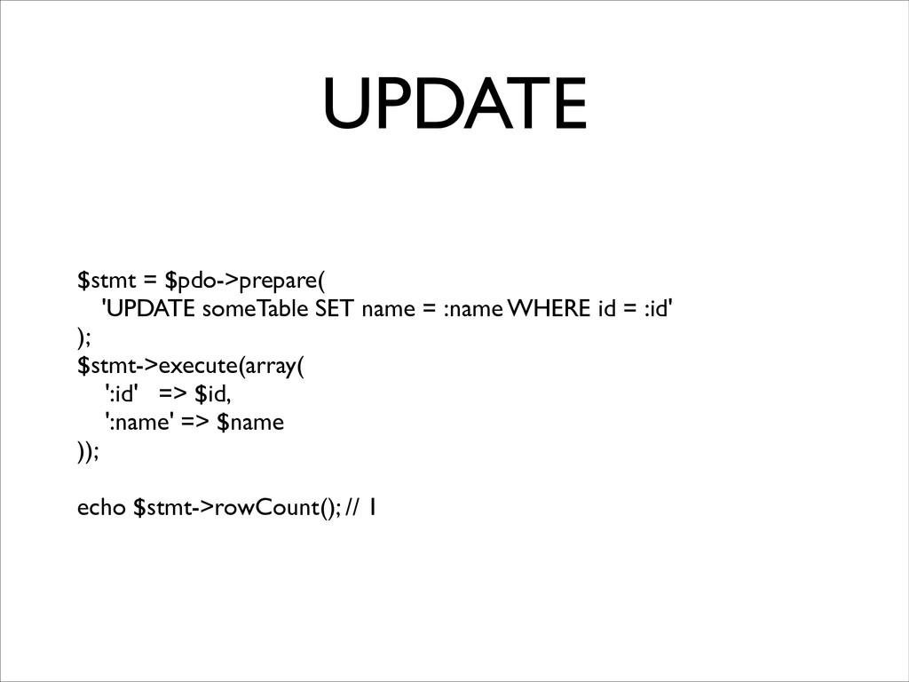UPDATE $stmt = $pdo->prepare(  'UPDATE someTa...