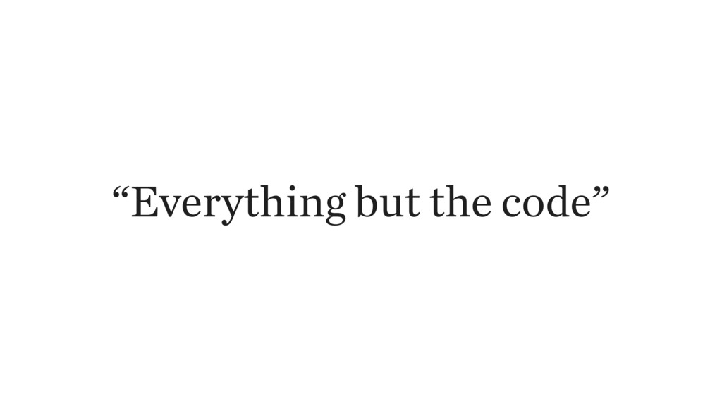 """Everything but the code"""