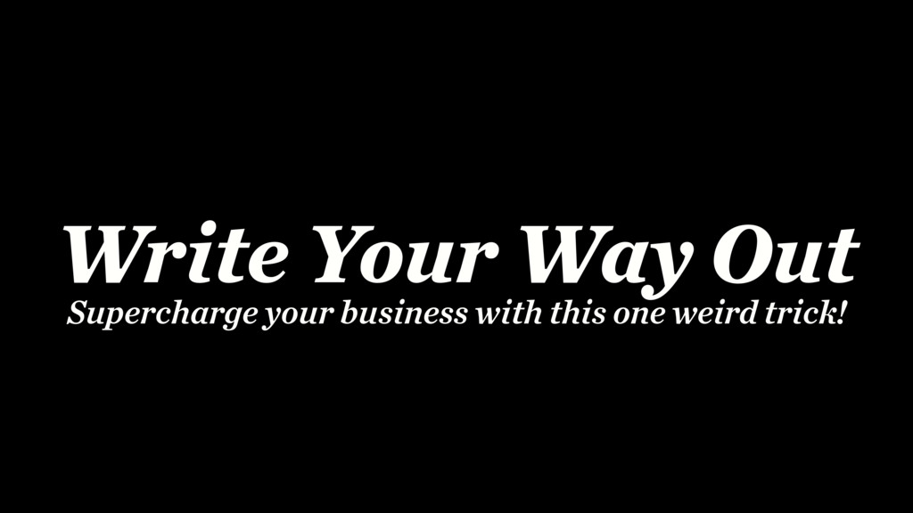 Write Your Way Out Supercharge your business wi...