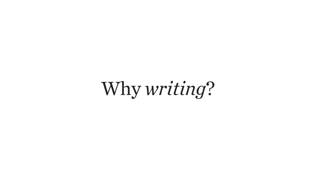 Why writing?