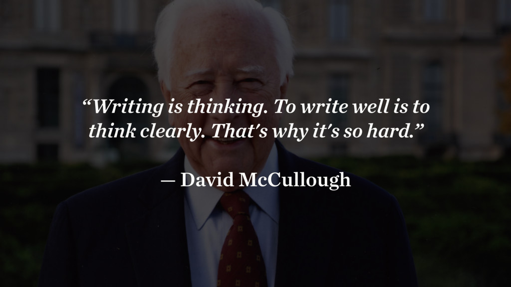 """Writing is thinking. To write well is to think..."